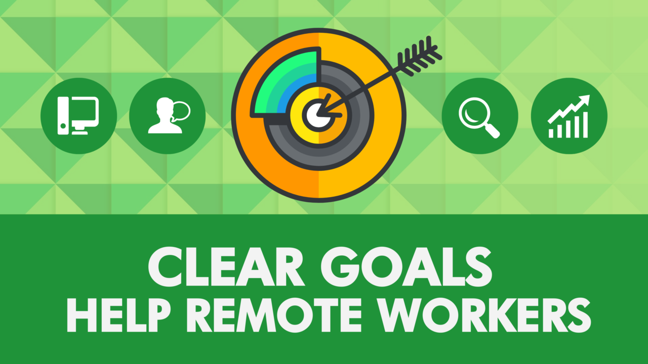Clear Goals Help Remote Workers