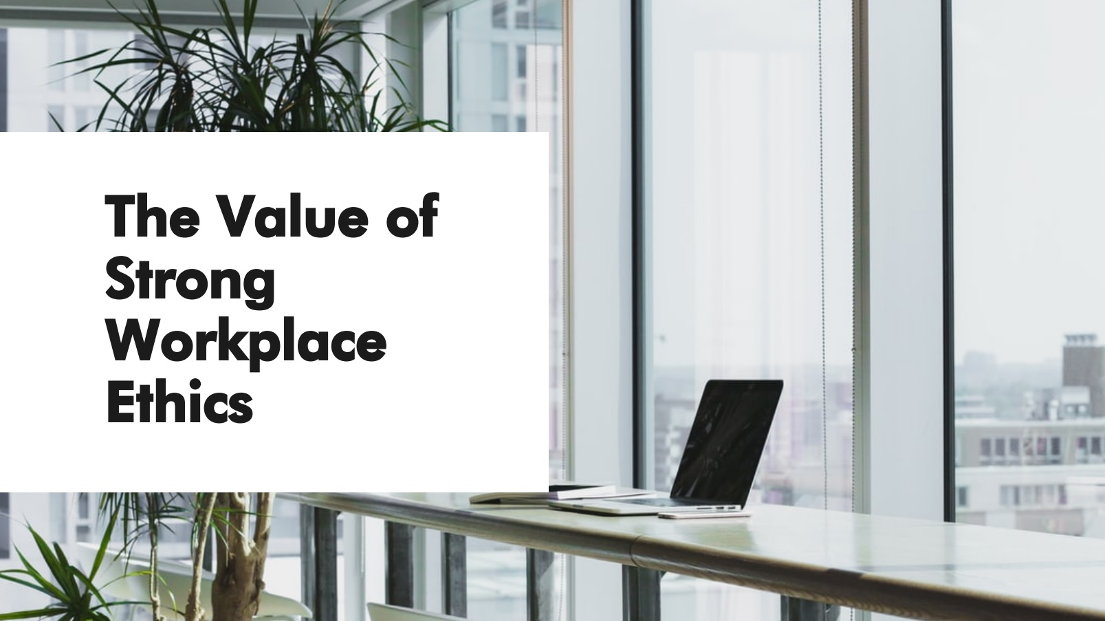Value of Strong Work Ethics